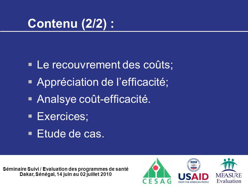 Séminaire Suivi / Evaluation des programmes de santé Dakar, Sénégal, 14 juin au 02 juillet 2010 Contenu (2/2) :  Le recouvrement des coûts;  Appréci
