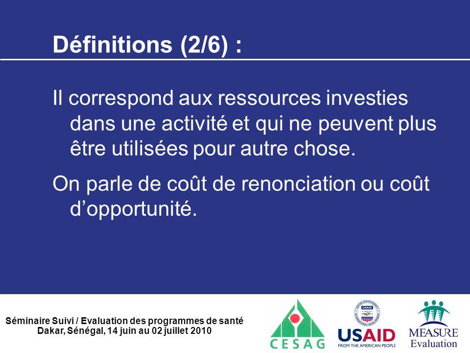 Séminaire Suivi / Evaluation des programmes de santé Dakar, Sénégal, 14 juin au 02 juillet 2010 Définitions ( 3/6 ):  En comptabilité, le coût est une somme de dépenses ou de charges relatives à un élément défini au sein du réseau comptable.