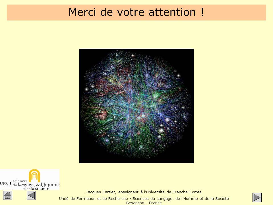 Jacques Cartier, enseignant à l'Université de Franche-Comté Unité de Formation et de Recherche - Sciences du Langage, de l'Homme et de la Société Besançon - France Merci de votre attention !