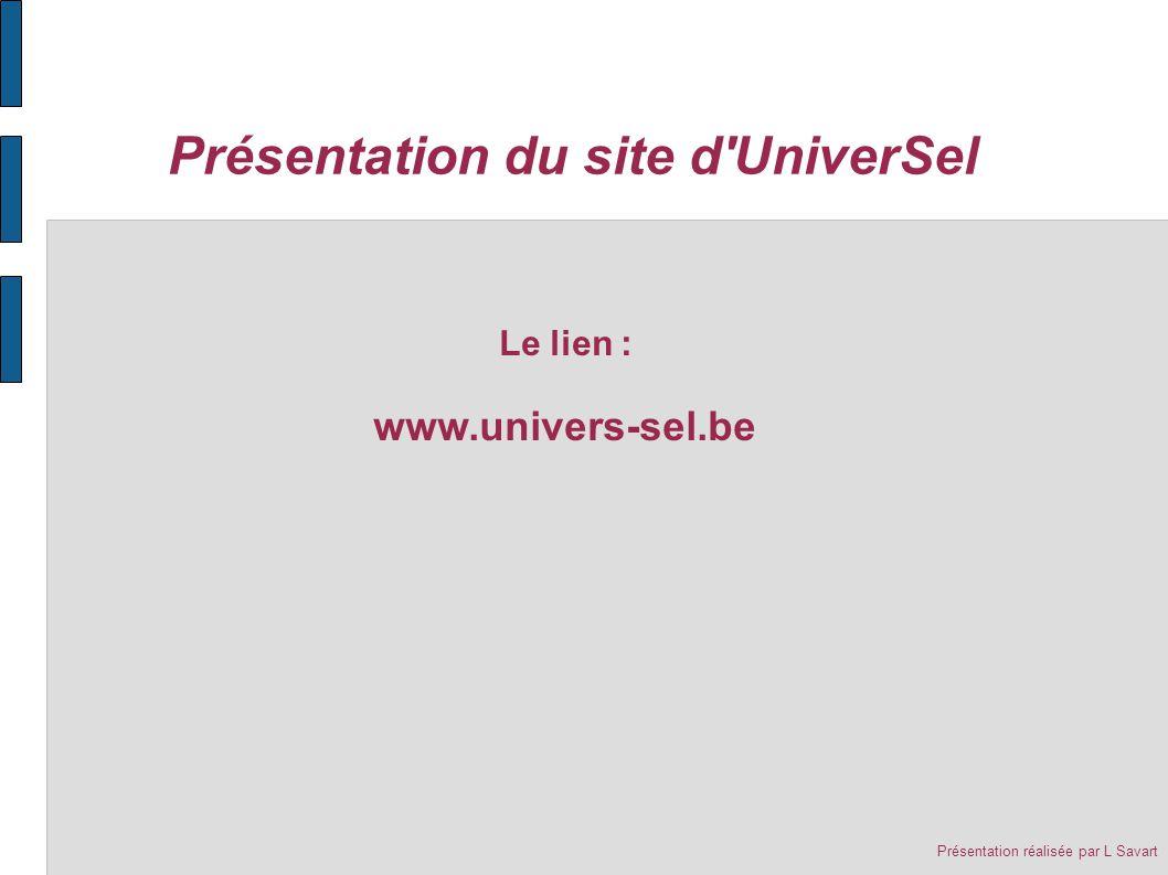 Présentation du site d UniverSel Présentation réalisée par L Savart Le lien : www.univers-sel.be