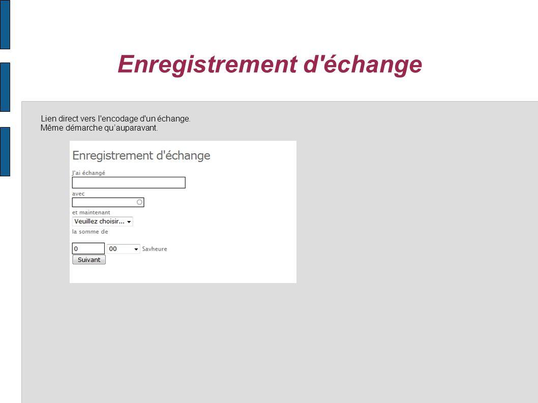 Enregistrement d échange Lien direct vers l encodage d un échange. Même démarche qu'auparavant.