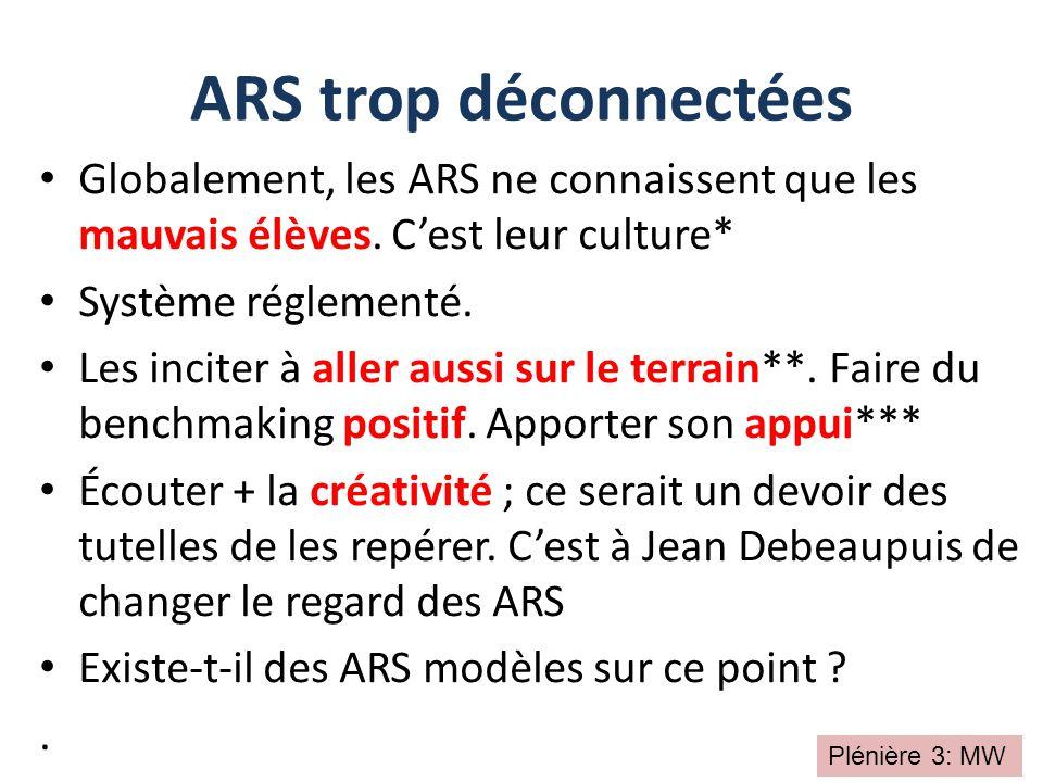 Globalement, les ARS ne connaissent que les mauvais élèves. C'est leur culture* Système réglementé. Les inciter à aller aussi sur le terrain**. Faire
