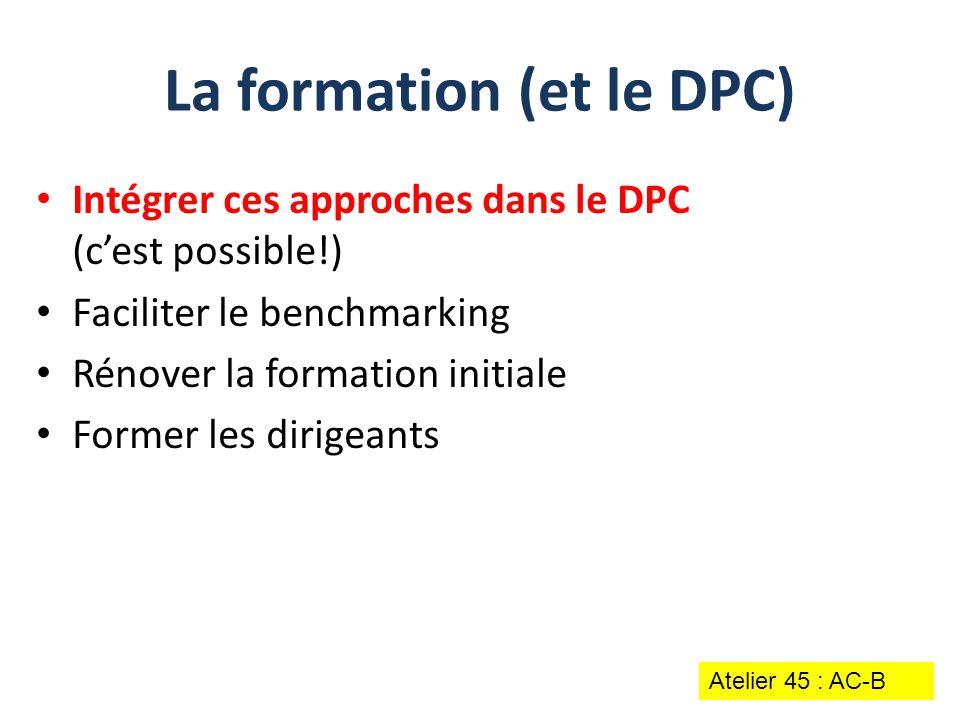 Intégrer ces approches dans le DPC (c'est possible!) Faciliter le benchmarking Rénover la formation initiale Former les dirigeants La formation (et le
