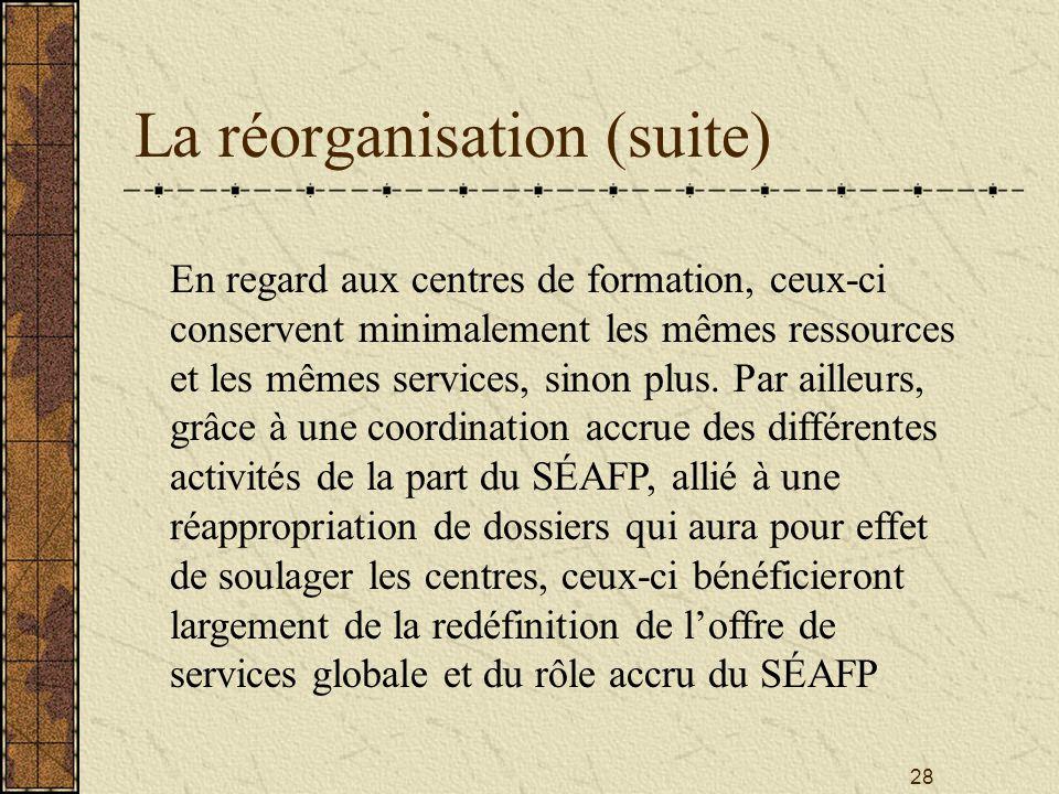 28 La réorganisation (suite) En regard aux centres de formation, ceux-ci conservent minimalement les mêmes ressources et les mêmes services, sinon plus.