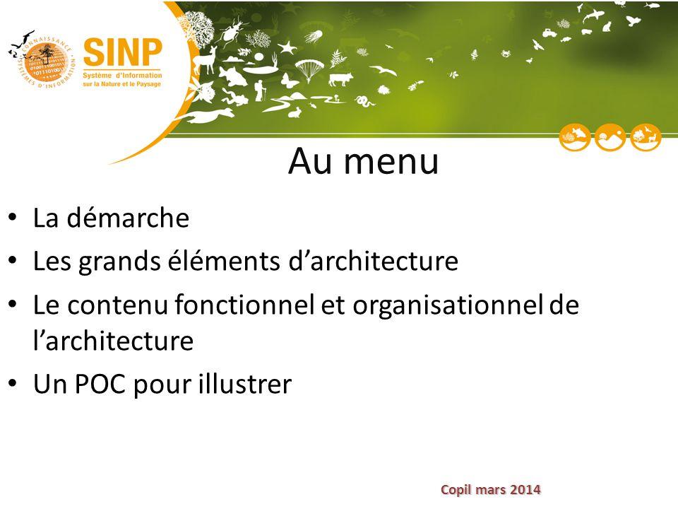 Copil mars 2014 Au menu La démarche Les grands éléments d'architecture Le contenu fonctionnel et organisationnel de l'architecture Un POC pour illustr