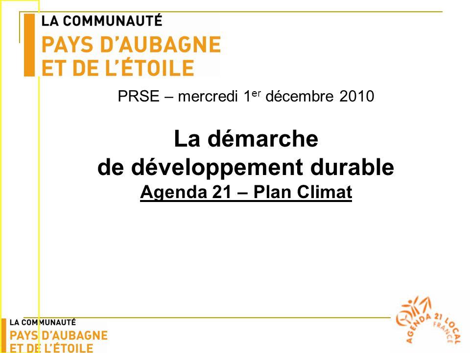 PRSE – mercredi 1 er décembre 2010 La démarche de développement durable Agenda 21 – Plan Climat