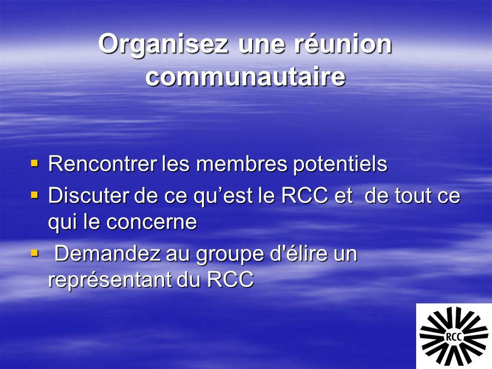 Organisez une réunion communautaire  Rencontrer les membres potentiels  Discuter de ce qu'est le RCC et de tout ce qui le concerne  Demandez au gro
