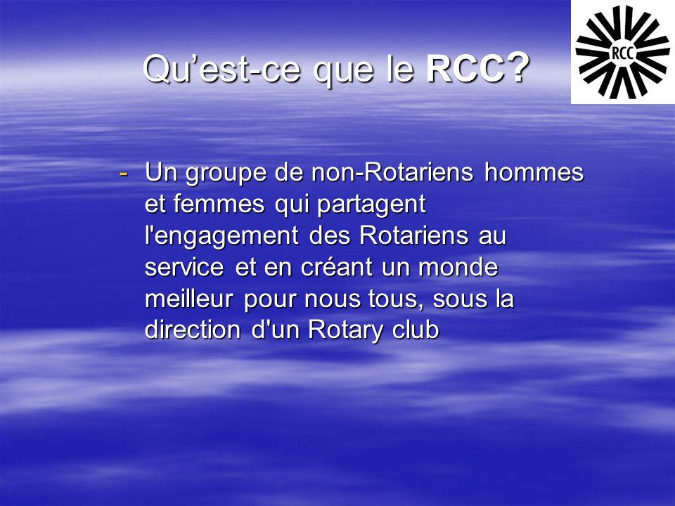 Qu'est-ce que le RCC ? -Un groupe de non-Rotariens hommes et femmes qui partagent l'engagement des Rotariens au service et en créant un monde meilleur