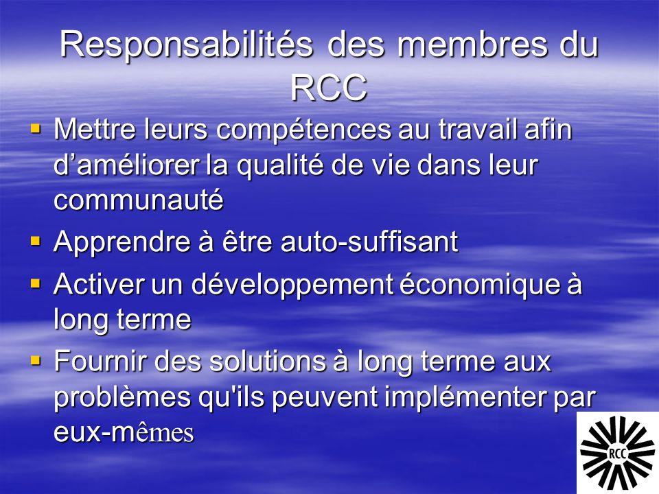 Responsabilités des membres du RCC  Mettre leurs compétences au travail afin d'améliorer la qualité de vie dans leur communauté  Apprendre à être au