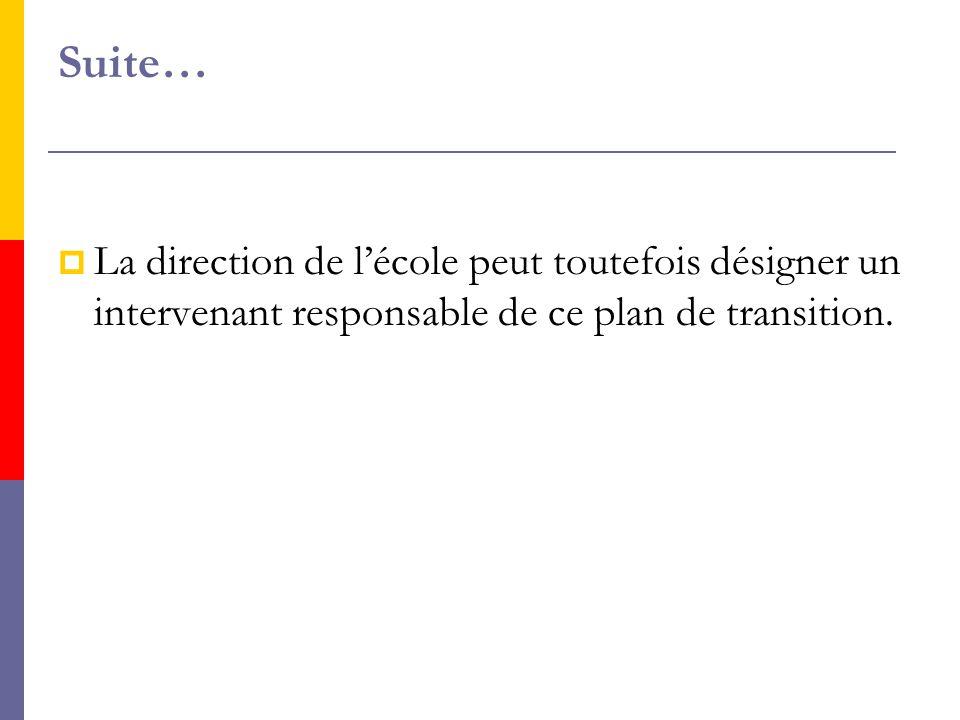 Suite…  La direction de l'école peut toutefois désigner un intervenant responsable de ce plan de transition.