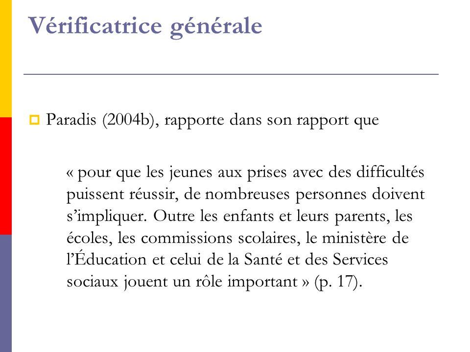 Vérificatrice générale PParadis (2004b), rapporte dans son rapport que « pour que les jeunes aux prises avec des difficultés puissent réussir, de nombreuses personnes doivent s'impliquer.