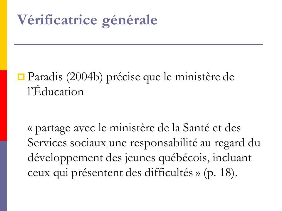 PParadis (2004b) précise que le ministère de l'Éducation « partage avec le ministère de la Santé et des Services sociaux une responsabilité au regard du développement des jeunes québécois, incluant ceux qui présentent des difficultés » (p.