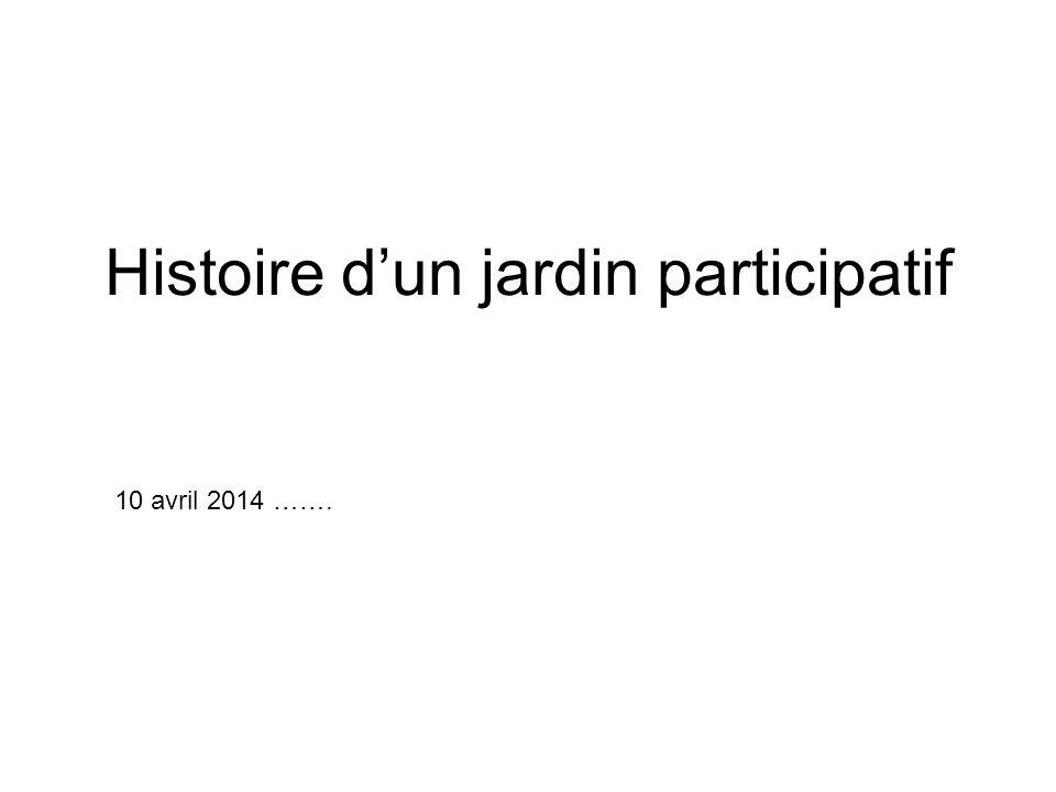 Histoire d'un jardin participatif 10 avril 2014 …….