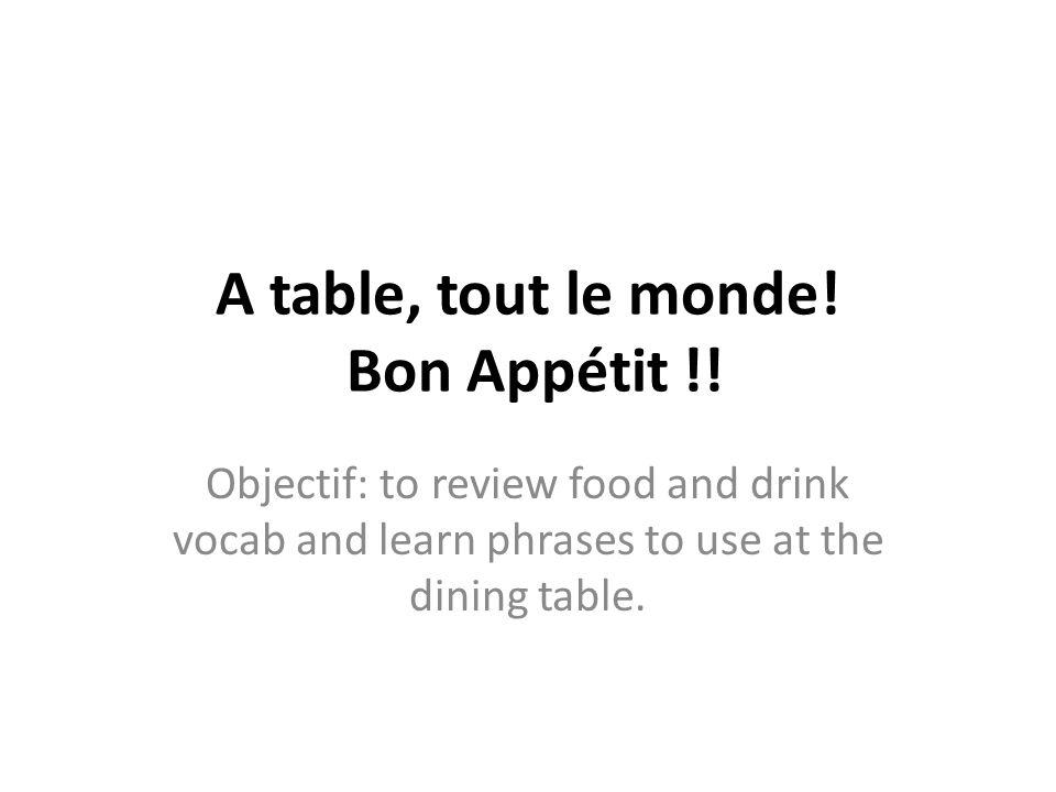 A table, tout le monde. Bon Appétit !.