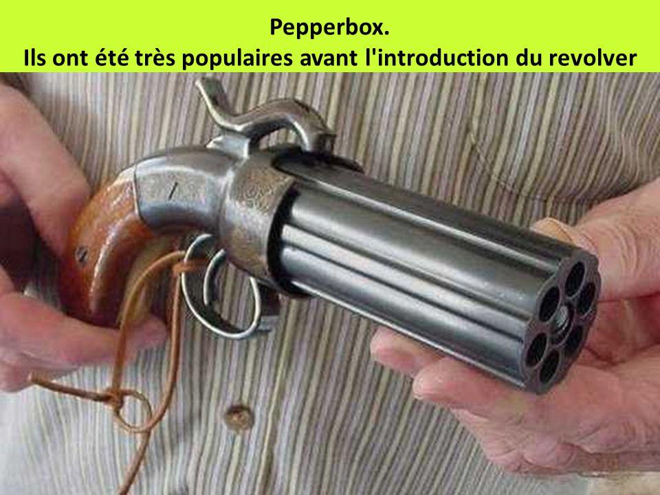 Pepperbox. Ils ont été très populaires avant l'introduction du revolver