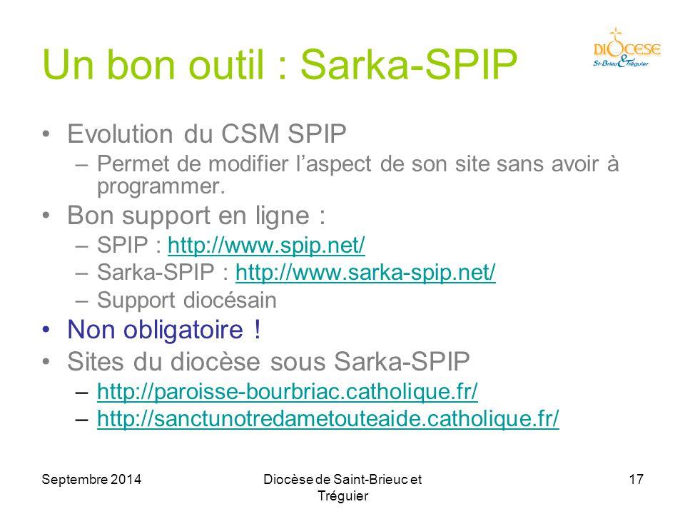 Septembre 2014Diocèse de Saint-Brieuc et Tréguier 17 Un bon outil : Sarka-SPIP Evolution du CSM SPIP –Permet de modifier l'aspect de son site sans avoir à programmer.