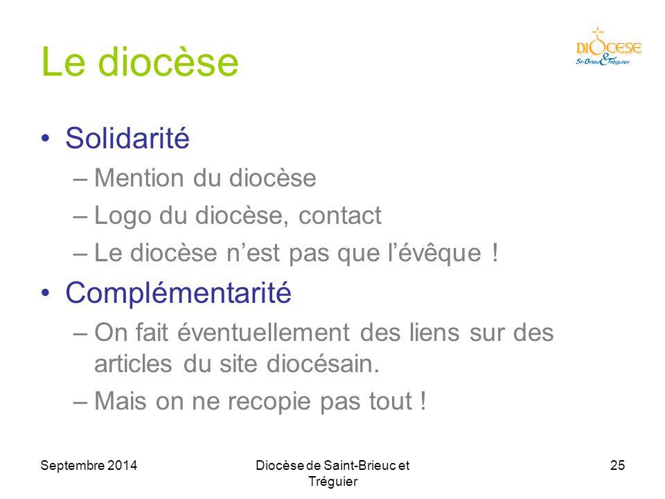 Septembre 2014Diocèse de Saint-Brieuc et Tréguier 25 Le diocèse Solidarité –Mention du diocèse –Logo du diocèse, contact –Le diocèse n'est pas que l'évêque .