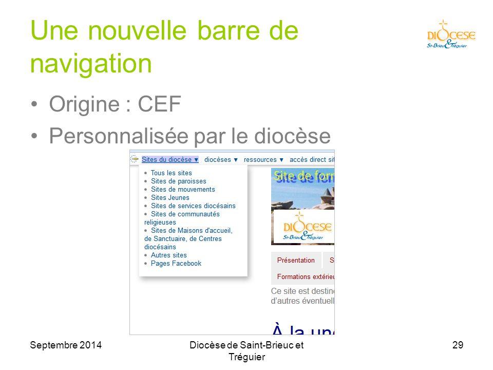Septembre 2014Diocèse de Saint-Brieuc et Tréguier 29 Une nouvelle barre de navigation Origine : CEF Personnalisée par le diocèse