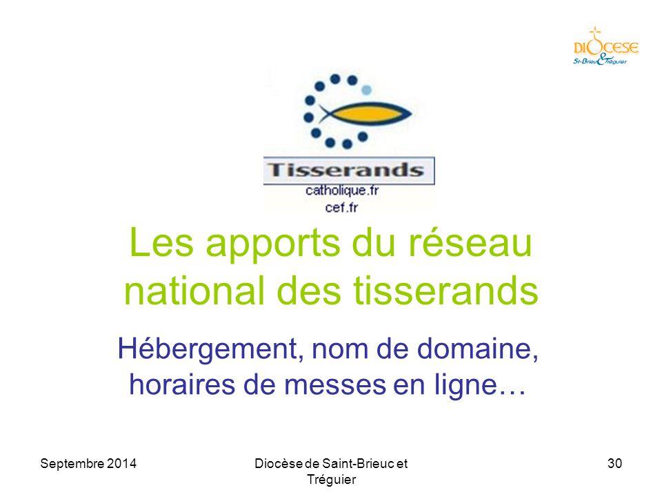 Septembre 2014Diocèse de Saint-Brieuc et Tréguier 30 Les apports du réseau national des tisserands Hébergement, nom de domaine, horaires de messes en ligne…