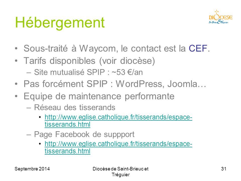 Septembre 2014Diocèse de Saint-Brieuc et Tréguier 31 Hébergement Sous-traité à Waycom, le contact est la CEF.