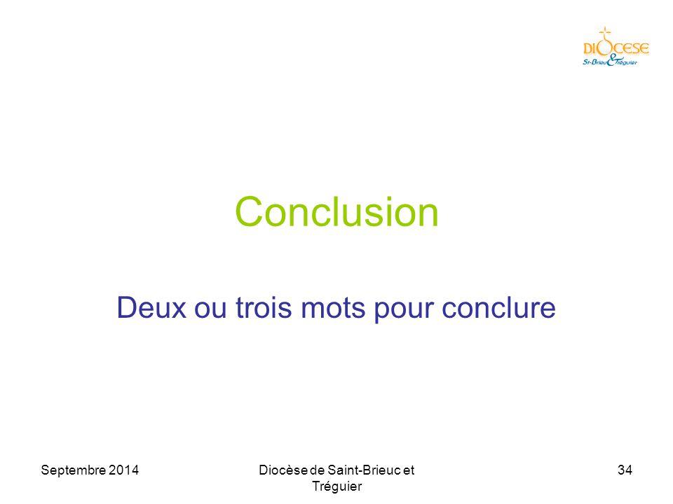 Septembre 2014Diocèse de Saint-Brieuc et Tréguier 34 Conclusion Deux ou trois mots pour conclure