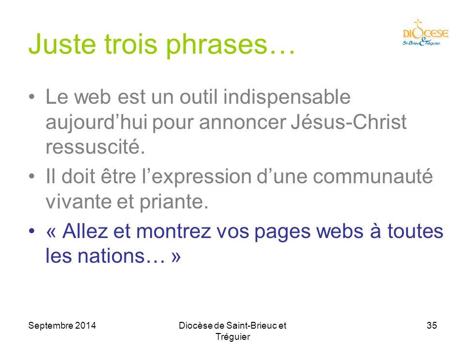Septembre 2014Diocèse de Saint-Brieuc et Tréguier 35 Juste trois phrases… Le web est un outil indispensable aujourd'hui pour annoncer Jésus-Christ ressuscité.
