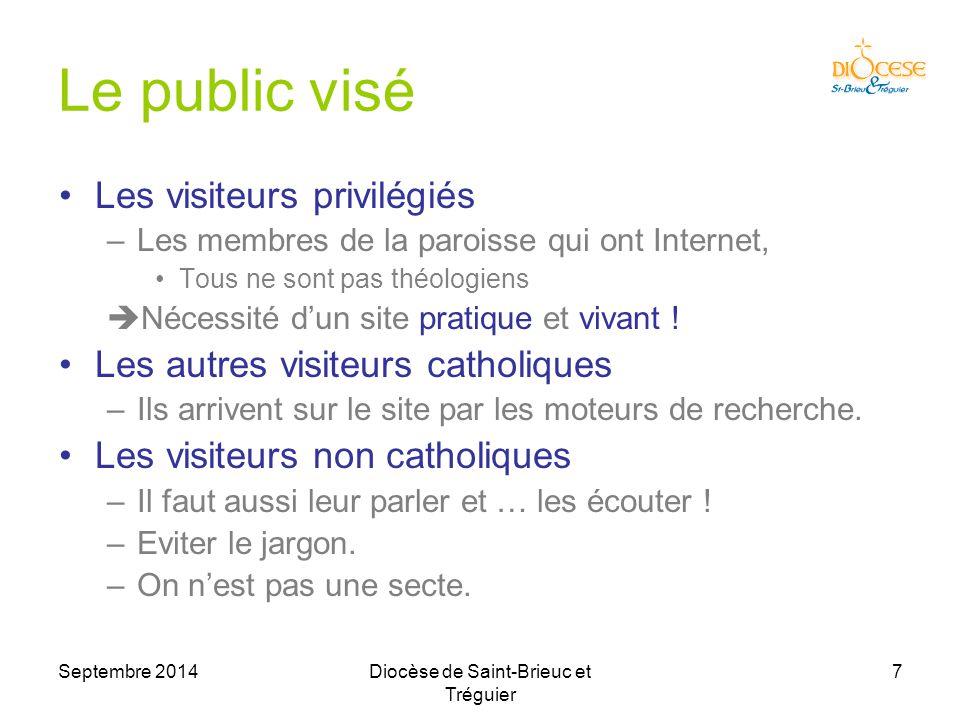 Septembre 2014Diocèse de Saint-Brieuc et Tréguier 7 Le public visé Les visiteurs privilégiés –Les membres de la paroisse qui ont Internet, Tous ne sont pas théologiens  Nécessité d'un site pratique et vivant .