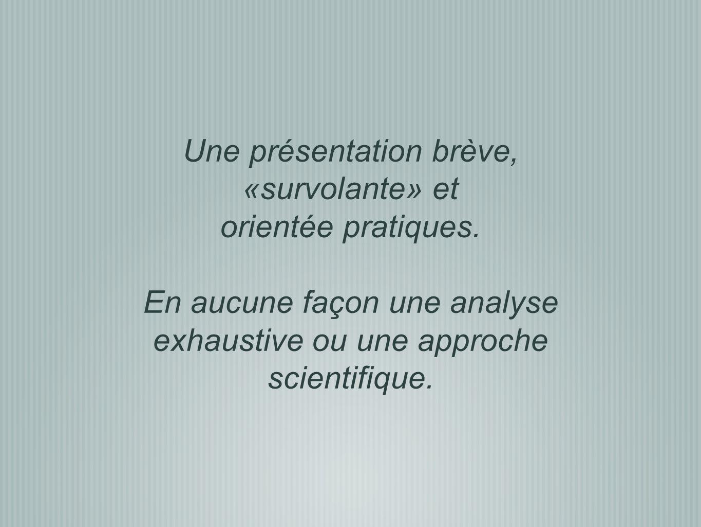 Une présentation brève, «survolante» et orientée pratiques.
