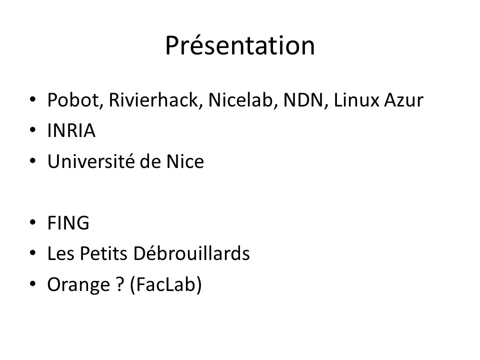 Présentation Pobot, Rivierhack, Nicelab, NDN, Linux Azur INRIA Université de Nice FING Les Petits Débrouillards Orange .