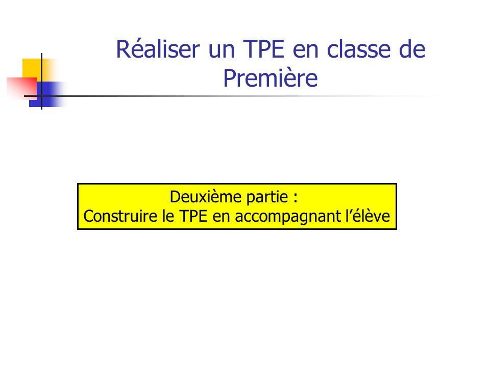 Réaliser un TPE en classe de Première Un enseignement obligatoire (durée 17 semaines) Deux heures-élèves inscrites dans l'emploi du temps de la classe pendant la durée du TPE.