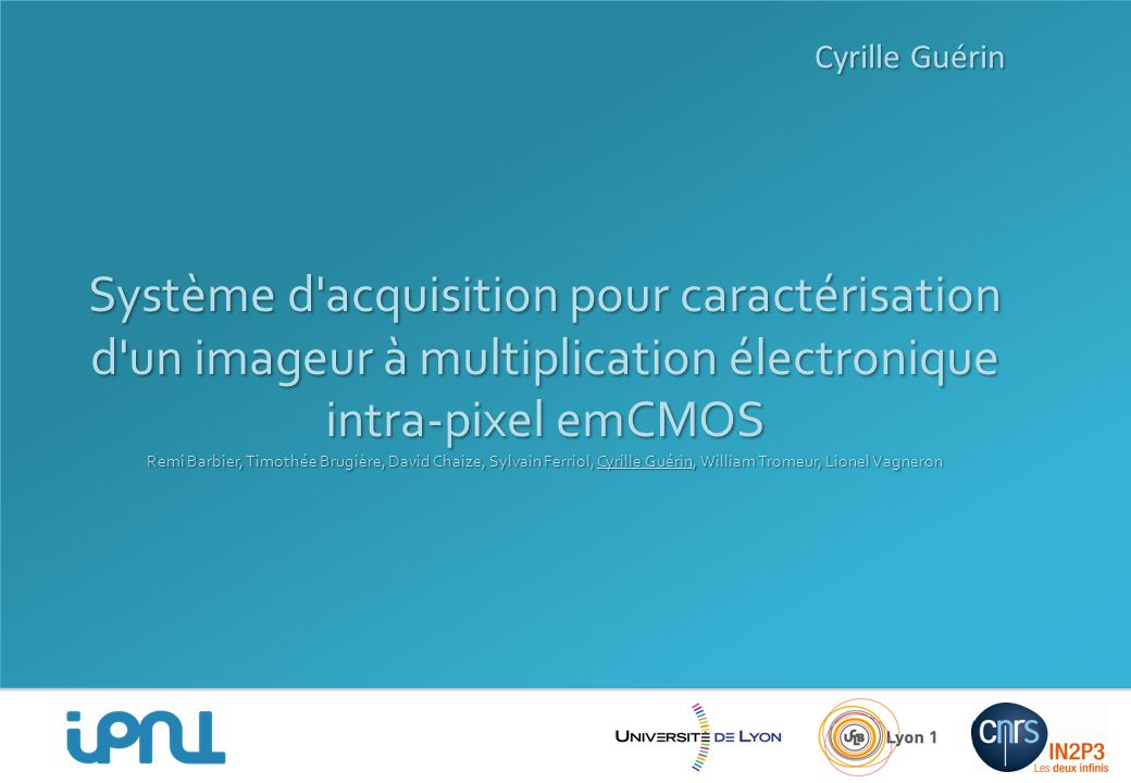 Système d'acquisition pour caractérisation d'un imageur à multiplication électronique intra-pixel emCMOS Remi Barbier, Timothée Brugière, David Chaize