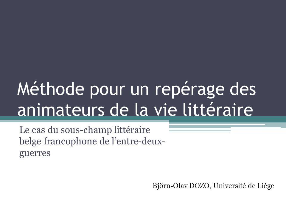 Méthode pour un repérage des animateurs de la vie littéraire Le cas du sous-champ littéraire belge francophone de l'entre-deux- guerres Björn-Olav DOZ