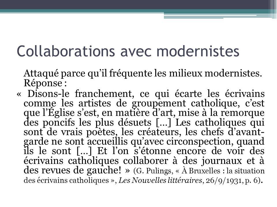 Collaborations avec modernistes Attaqué parce qu'il fréquente les milieux modernistes. Réponse : « Disons-le franchement, ce qui écarte les écrivains