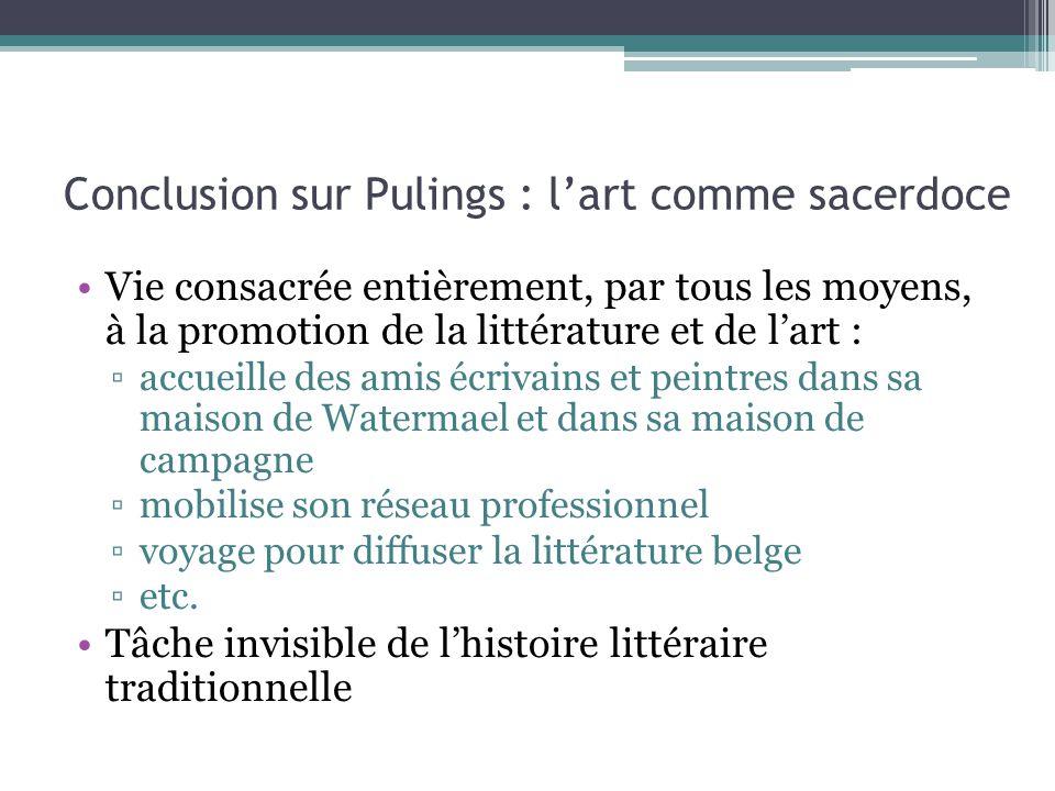 Conclusion sur Pulings : l'art comme sacerdoce Vie consacrée entièrement, par tous les moyens, à la promotion de la littérature et de l'art : ▫accueil
