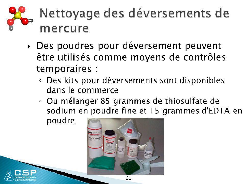 31 Nettoyage des déversements de mercure  Des poudres pour déversement peuvent être utilisés comme moyens de contrôles temporaires : ◦ Des kits pour