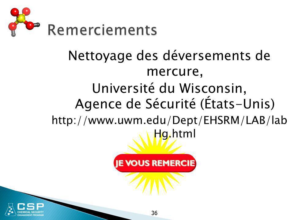 JE VOUS REMERCIE 36 Remerciements Nettoyage des déversements de mercure, Université du Wisconsin, Agence de Sécurité (États-Unis) http://www.uwm.edu/D