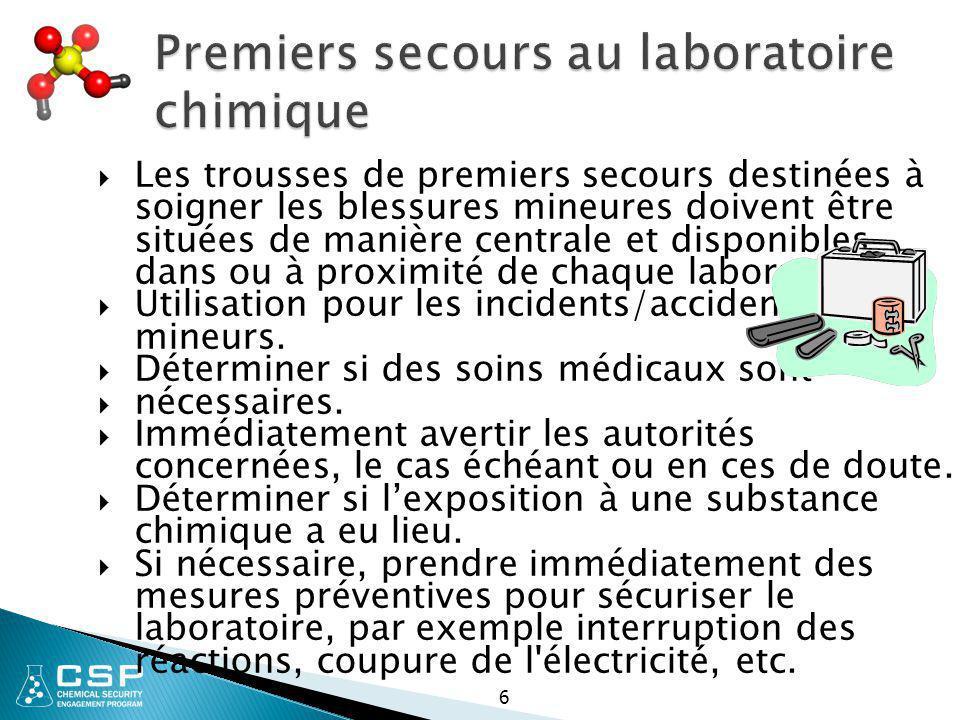 6 Premiers secours au laboratoire chimique  Les trousses de premiers secours destinées à soigner les blessures mineures doivent être situées de maniè