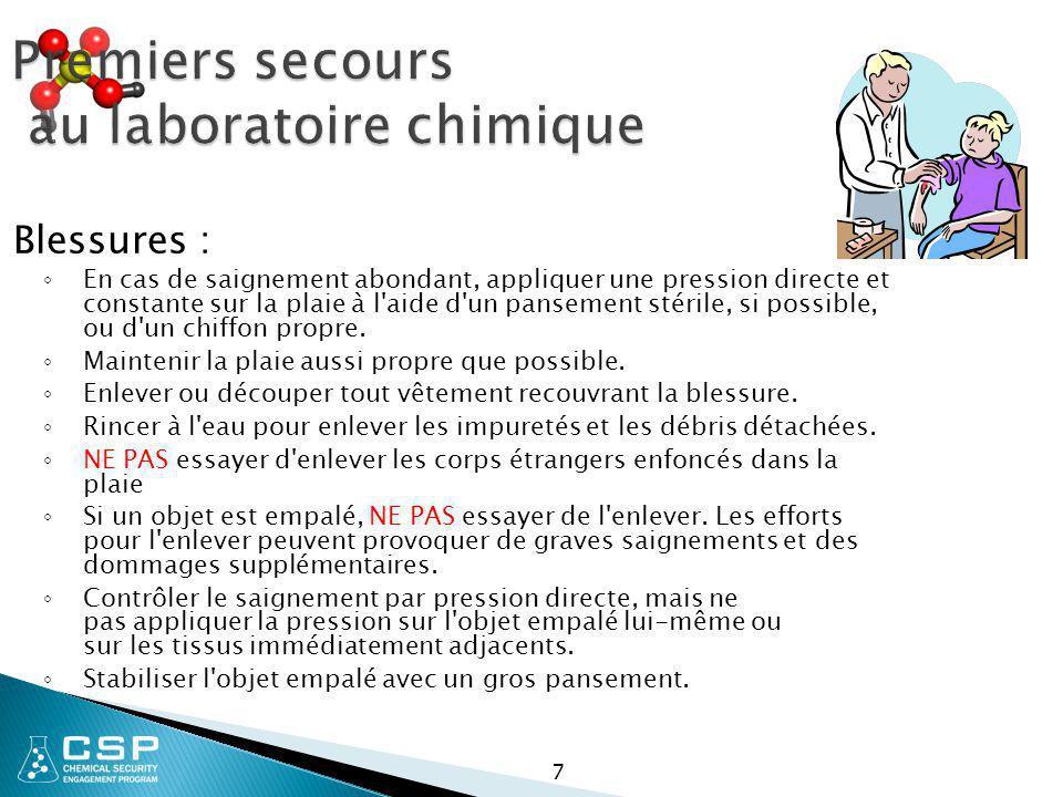 7 Premiers secours au laboratoire chimique Blessures : ◦ En cas de saignement abondant, appliquer une pression directe et constante sur la plaie à l'a