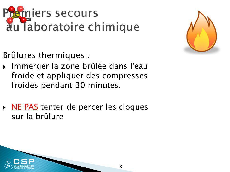 8 Premiers secours au laboratoire chimique Brûlures thermiques :  Immerger la zone brûlée dans l'eau froide et appliquer des compresses froides penda