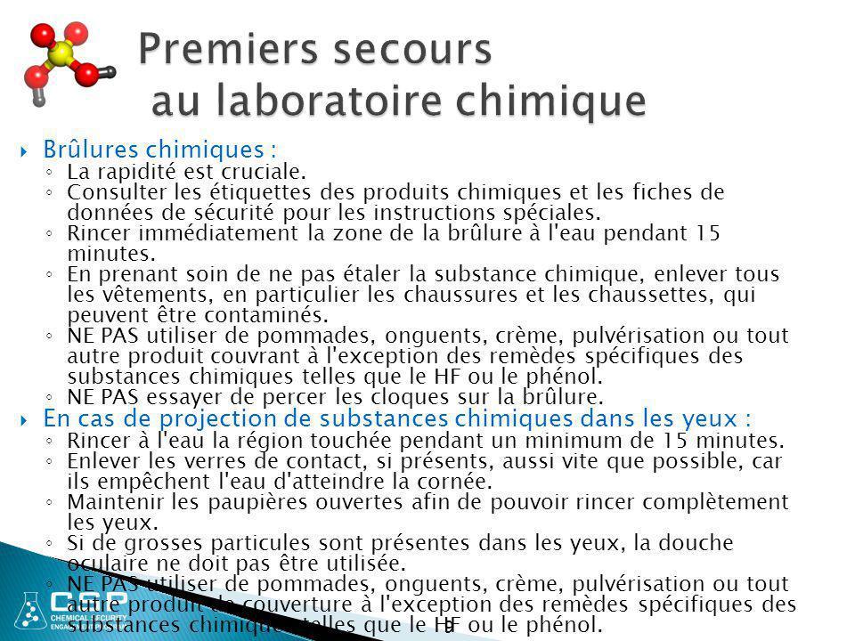 9 Premiers secours au laboratoire chimique  Brûlures chimiques : ◦ La rapidité est cruciale. ◦ Consulter les étiquettes des produits chimiques et les