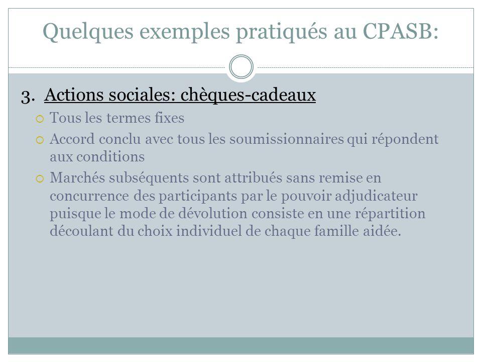 Quelques exemples pratiqués au CPASB: 3. Actions sociales: chèques-cadeaux  Tous les termes fixes  Accord conclu avec tous les soumissionnaires qui