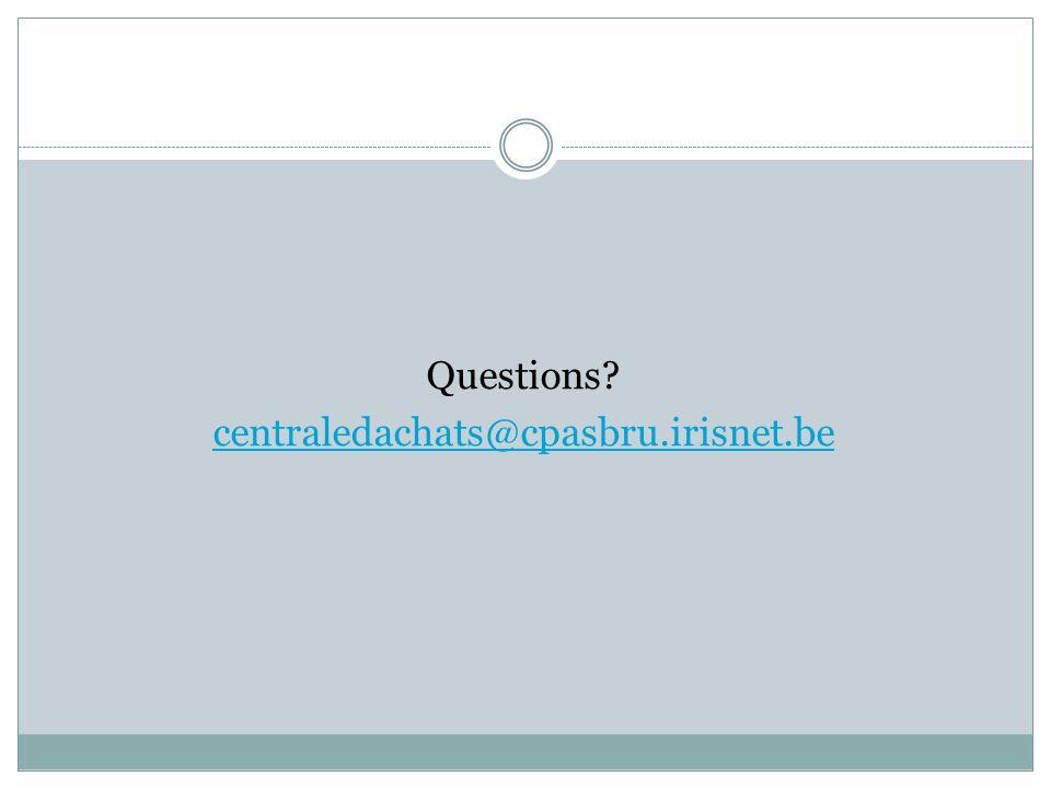 Questions? centraledachats@cpasbru.irisnet.be