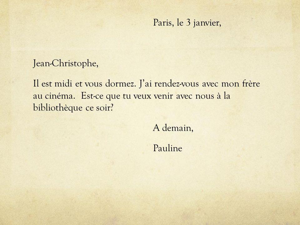 Paris, le 3 janvier, Jean-Christophe, Il est midi et vous dormez. J'ai rendez-vous avec mon frère au cinéma. Est-ce que tu veux venir avec nous à la b