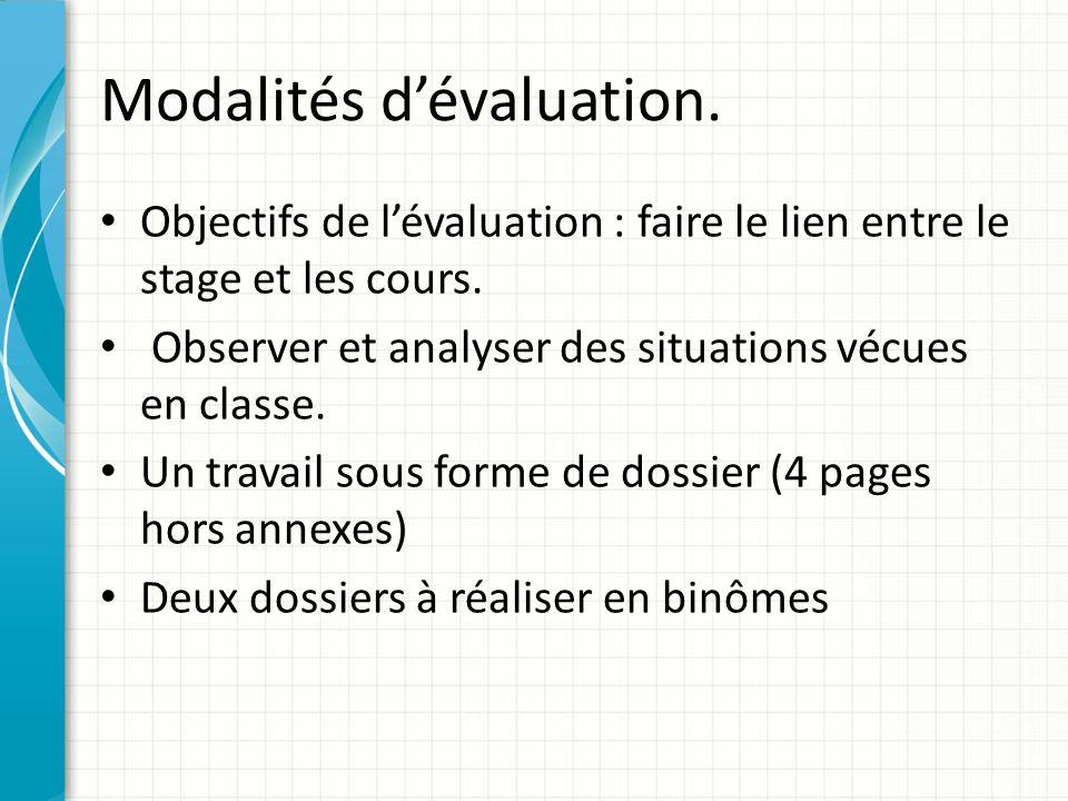 Modalités d'évaluation. Objectifs de l'évaluation : faire le lien entre le stage et les cours. Observer et analyser des situations vécues en classe. U
