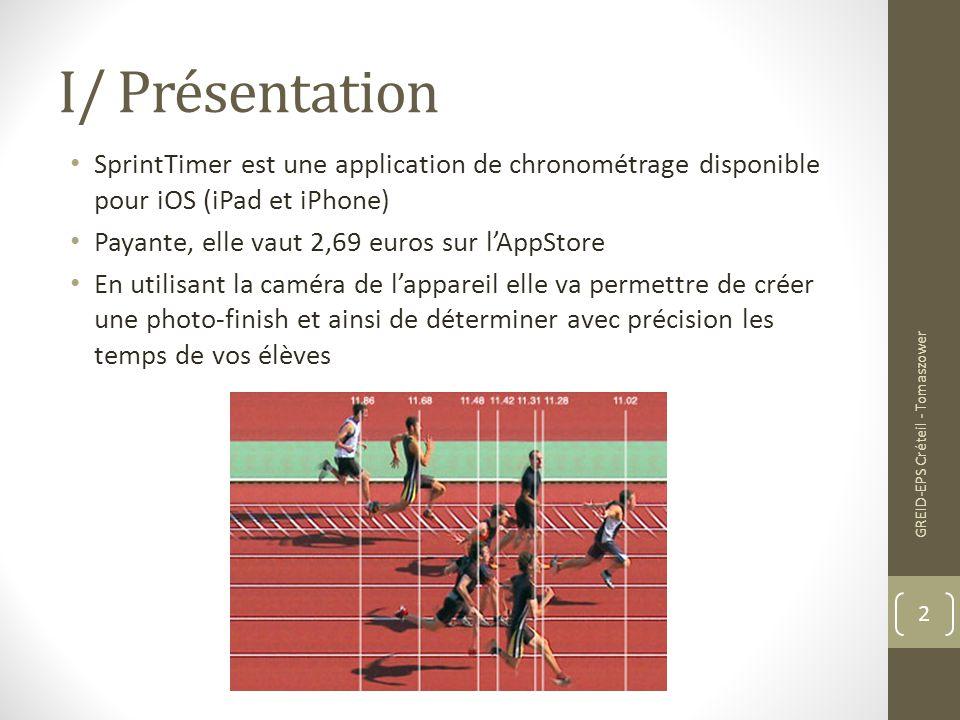 I/ Présentation SprintTimer est une application de chronométrage disponible pour iOS (iPad et iPhone) Payante, elle vaut 2,69 euros sur l'AppStore En
