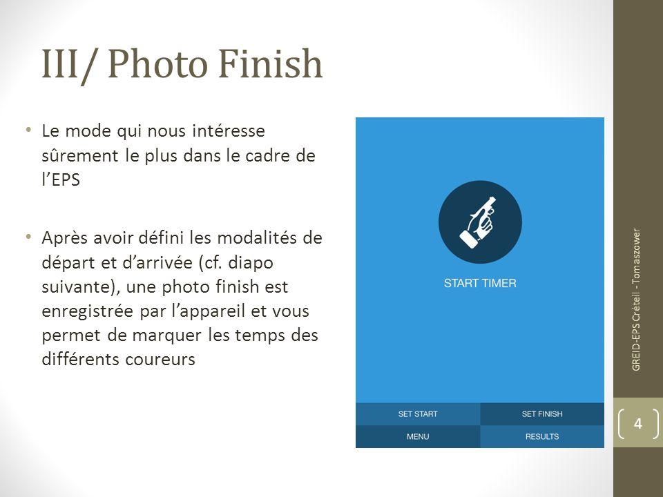 III/ Photo Finish Le mode qui nous intéresse sûrement le plus dans le cadre de l'EPS Après avoir défini les modalités de départ et d'arrivée (cf. diap