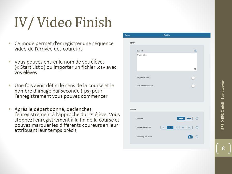 IV/ Video Finish Ce mode permet d'enregistrer une séquence vidéo de l'arrivée des coureurs Vous pouvez entrer le nom de vos élèves (« Start List ») ou