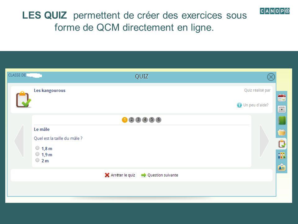 LES QUIZ permettent de créer des exercices sous forme de QCM directement en ligne.