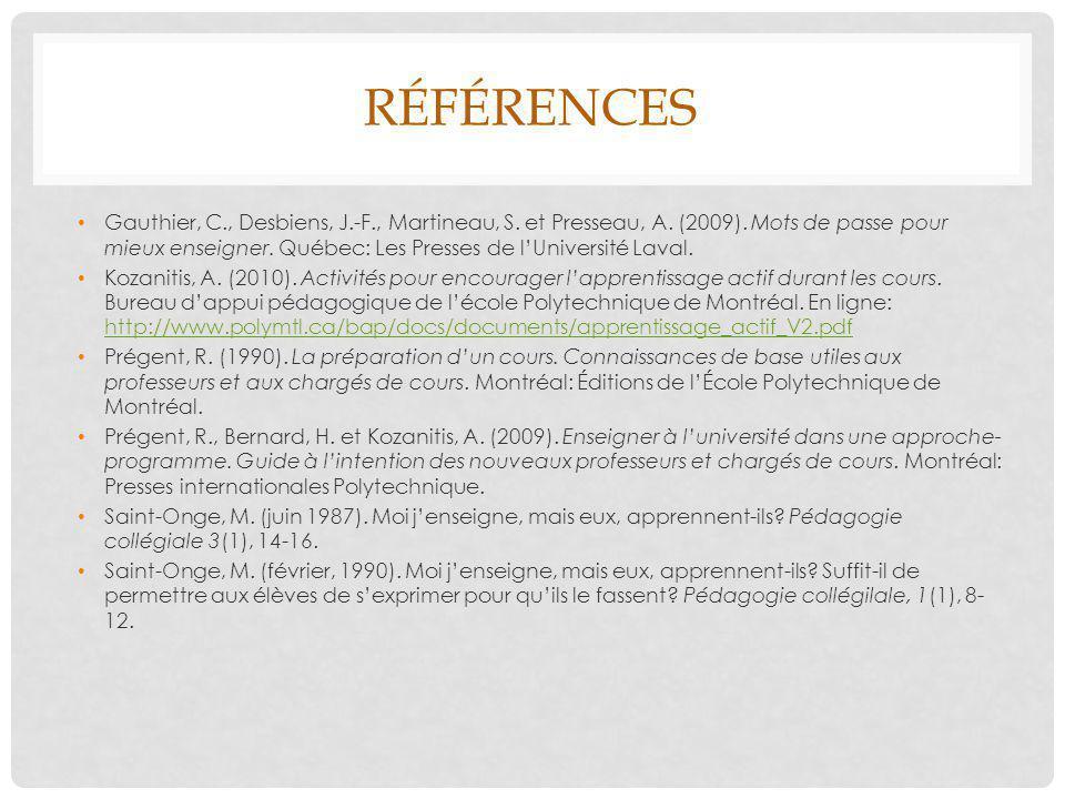 RÉFÉRENCES Gauthier, C., Desbiens, J.-F., Martineau, S. et Presseau, A. (2009). Mots de passe pour mieux enseigner. Québec: Les Presses de l'Universit