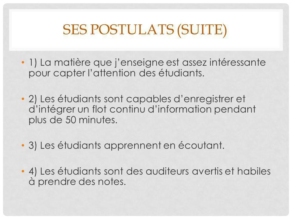 SES POSTULATS (SUITE) 1) La matière que j'enseigne est assez intéressante pour capter l'attention des étudiants. 2) Les étudiants sont capables d'enre